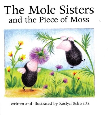 The Mole Sisters and Piece of Moss - Schwartz, Roslyn