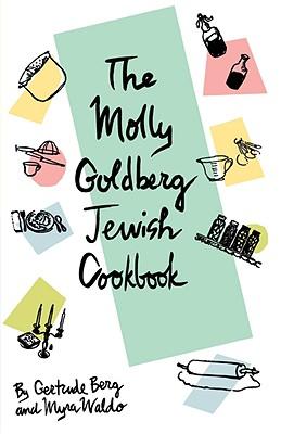 The Molly Goldberg Jewish Cookbook - Berg, Gertrude, and Waldo, Myra