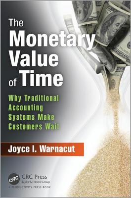 The Monetary Value of Time: Why Traditional Accounting Systems Make Customers Wait - Warnacut, Joyce I.