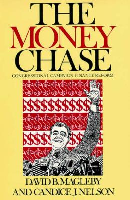 The Money Chase: Congressional Campaign Finance Reform - Magleby, David B, and Nelson, Candice J