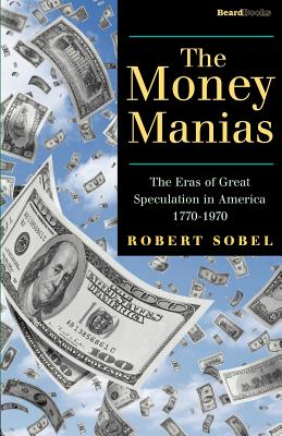 The Money Manias: The Eras of Great Speculation in America 1770-1970 - Sobel, Robert