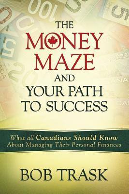 The Money Maze: And Your Path to Success - Trask, Bob