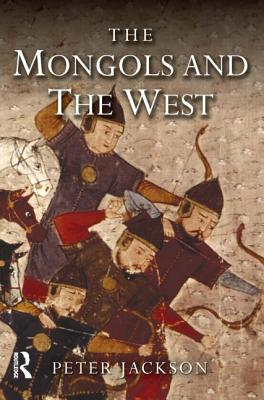 The Mongols and the West: 1221-1410 - Jackson, Peter