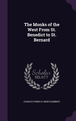 The Monks of the West from St. Benedict to St. Bernard - Montalembert, Charles Forbes R