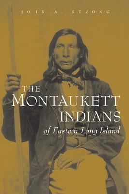 The Montaukett Indians of Eastern Long Island - Strong, John A