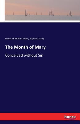 The Month of Mary - Faber, Frederick William, and Gratry, Auguste