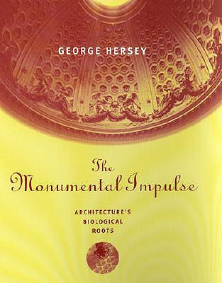 The Monumental Impulse: Architecture's Biological Roots - Hersey, George