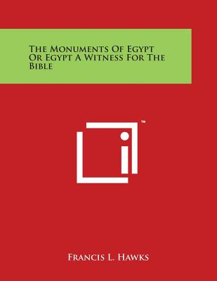 The Monuments of Egypt or Egypt a Witness for the Bible - Hawks, Francis L