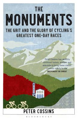 The Monuments: The Grit and the Glory of Cycling's Greatest One-day Races - Cossins, Peter
