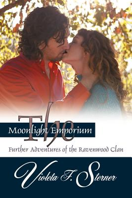 The Moonlight Emporium: Further Adventures of the Ravenwood Clan - Sterner, Violeta F