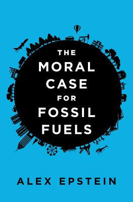 The Moral Case for Fossil Fuels - Epstein, Alex
