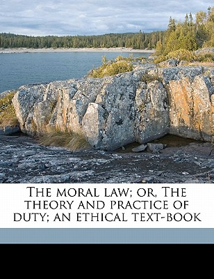 The Moral Law; Or, the Theory and Practice of Duty; An Ethical Text-Book - Hamilton, Edward John