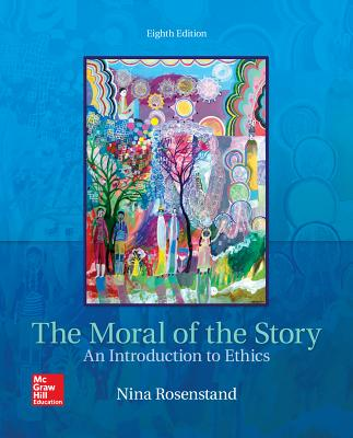 The Moral of the Story: An Introduction to Ethics - Rosenstand, Nina