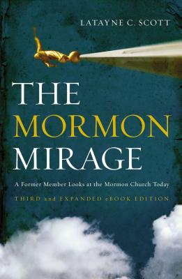 The Mormon Mirage: A Former Member Looks at the Mormon Church Today - Scott, Latayne C, Dr.