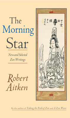 The Morning Star: New and Selected Zen Writings - Aitken, Robert