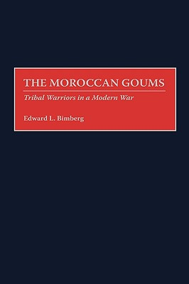 The Moroccan Goums: Tribal Warriors in a Modern War - Bimberg, Edward L