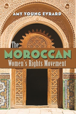 The Moroccan Women's Rights Movement - Evrard, Amy Young