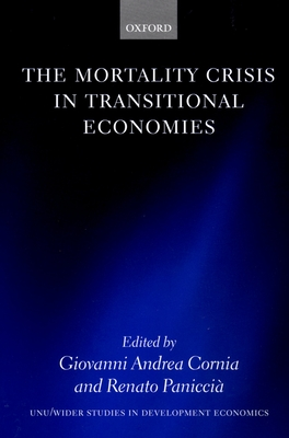 The Mortality Crisis in Transitional Economies - United Nations University, and Cornia, Giovanni Andrea (Editor)