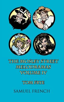 The Mosley Street Melodramas, Vol. 4 - Frye, Tom