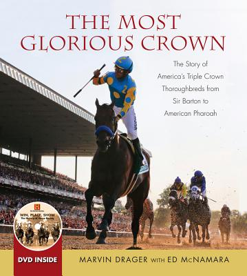 The Most Glorious Crown: The Story of America's Triple Crown Thoroughbreds from Sir Barton to American Pharoah - Drager, Marvin, and McNamara, Ed