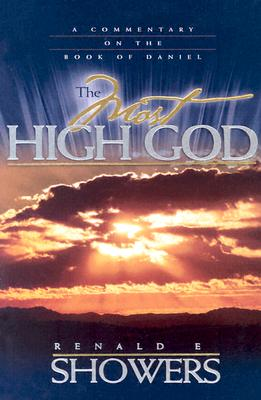 The Most High God: A Commentary on the Book of Daniel - Showers, Renald E