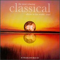 The Most Relaxing Classical Album in the World...Ever! - Academy of St. Martin in the Fields; Andrei Gavrilov (piano); Camerata Lysy Gstaad; Cécile Ousset (piano);...