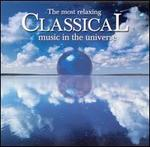 The Most Relaxing Classical Music in the Universe - Various Artists