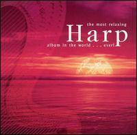 The Most Relaxing Harp Album in the World... Ever! - Julia Thornton (harp); Lily Laskine (harp); Mariko Anraku (harp); Markus Klinko (harp); Michel Debost (flute);...