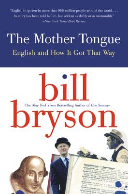 The Mother Tongue: English and How It Got That Way - Bryson, Bill