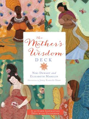 The Mother's Wisdom Deck: A 52-Card Inspiration Deck with Guidebook - Dewart, Niki, and Marglin, Elizabeth, and Kostecki-Shaw, Jenny Sue (Illustrator)