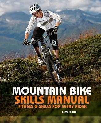 The Mountain Bike Skills Manual: Fitness and Skills for Every Rider - Forth, Clive
