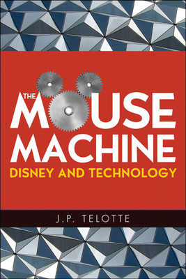 The Mouse Machine: Disney and Technology - Telotte, J P