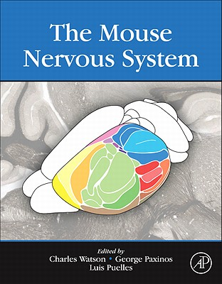 The Mouse Nervous System - Watson, Charles (Editor), and Paxinos, George (Editor), and Puelles, Luis (Editor)