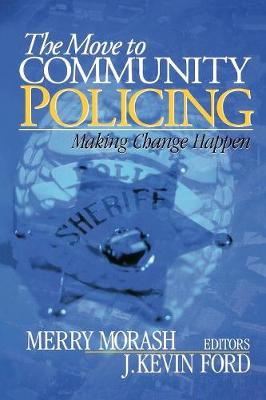 The Move to Community Policing: Making Change Happen - Morash, Merry, Dr. (Editor), and Ford, J Kevin (Editor)