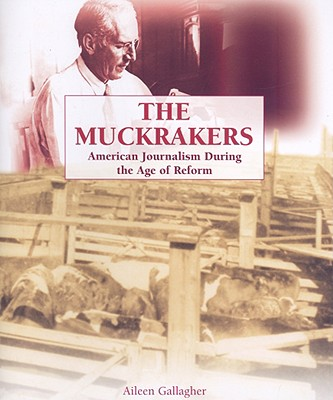 The Muckrakers: American Journalism During the Age of Reform - Gallagher, Aileen