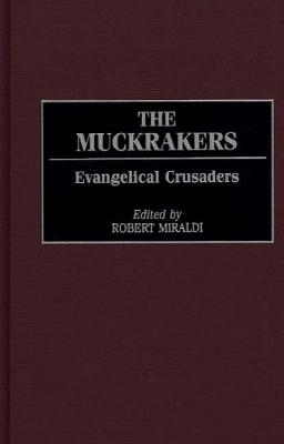 The Muckrakers: Evangelical Crusaders - Miraldi, Robert