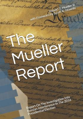 The Mueller Report: Report On The Investigation Into Russian Interference In The 2016 Presidential Election - Stawski, Scott a (Foreword by), and Mueller III, Robert S