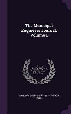 The Municipal Engineers Journal, Volume 1 - Municipal Engineers of the City of New y (Creator)