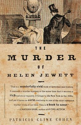 The Murder of Helen Jewett: The Life and Death of a Prostitute in Ninetenth-Century New York - Cohen, Patricia Cline