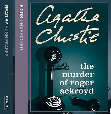 The Murder of Roger Ackroyd: Complete & Unabridged - Christie, Agatha, and Fraser, Hugh (Read by)