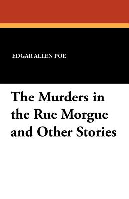 The Murders in the Rue Morgue and Other Stories - Poe, Edgar Allen