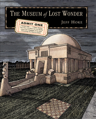 The Museum of Lost Wonder: A Graphic Guide to Reawakening the Human Imagination - Hoke, Jeff