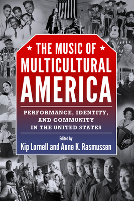 The Music of Multicultural America: Performance, Identity, and Community in the United States - Lornell, Kip (Editor), and Rasmussen, Anne K (Editor)