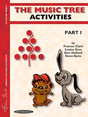 The Music Tree Activities Book: Part 1 - Clark, Frances, and Goss, Louise, and Holland, Sam