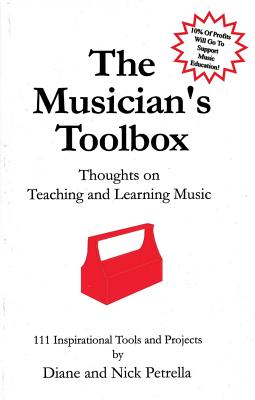 The Musician's Toolbox: Thoughts on Teaching and Learning Music - Petrella, Diane