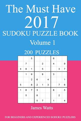 The Must Have 2017 Sudoku Puzzle Book: 200 Puzzles Volume 1 - Watts, James