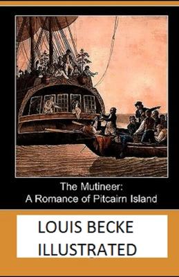 The Mutineer: A Romance of Pitcairn Island Illustrated - Becke, Louis