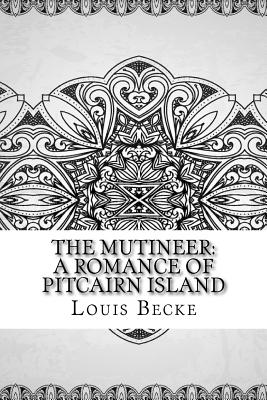 The Mutineer: A Romance of Pitcairn Island - Becke, Louis