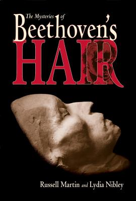 The Mysteries of Beethoven's Hair - Martin, Russell, and Nibley, Lydia