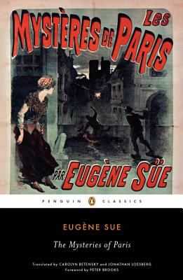 The Mysteries of Paris - Sue, Eugene, and Betensky, Carolyn (Translated by), and Loesberg, Jonathan (Translated by)